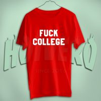 Fuck College T Shirt