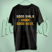 Good Girls Drink Good Beer T Shirt