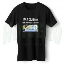 I'm A Celebrity Get Me Out A Beer Funny Slogan T Shirt