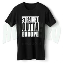 Straight Outta Europe T Shirt Brexit The Movie Inspired