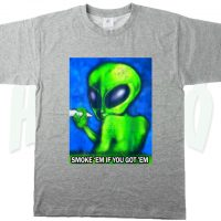 Alien Quote Smoke Em If You Got Em T Shirt