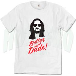 Better Call Dude Inspired T Shirt