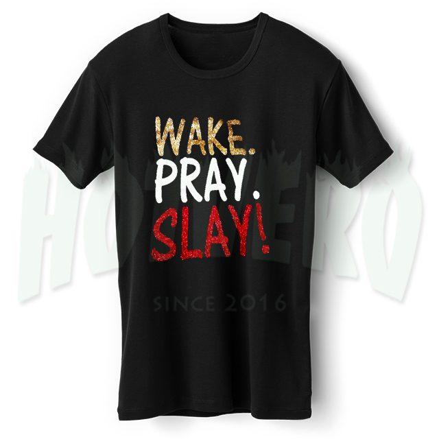 Wake Pray Slay Quote T Shirt