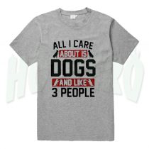 All I Care About Is Dogs Quote T Shirt