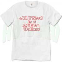 All I Need Is A Million Dollars Urban T Shirt