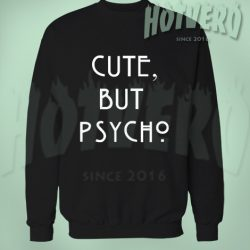 Cute But Psycho Urban Style Sweatshirt