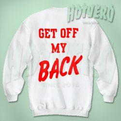 Get Off My Back Unisex Sweatshirt