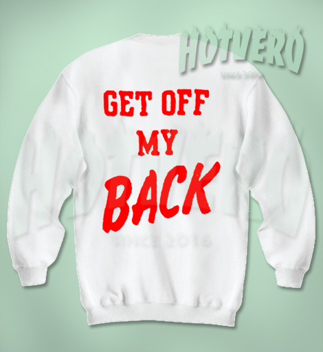 Get Off My Back Unisex Sweatshirt
