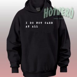 I Do Not Care At All Quote Hoodie
