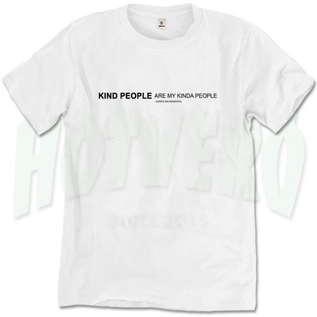 Kind People Are My Kinda People Salmansohn Quote T Shirt