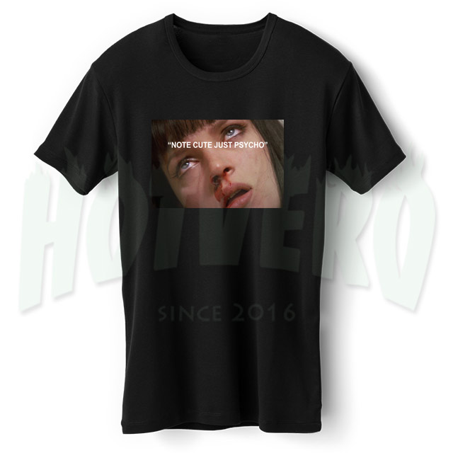Mia Wallace Pulp Fiction Saying Not Cute Just Psycho T Shirt