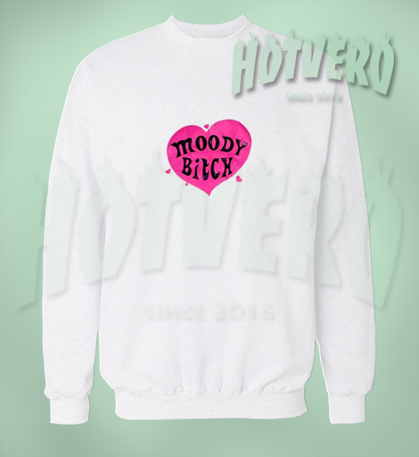 Moody Bitch Cute Women Sweatshirt