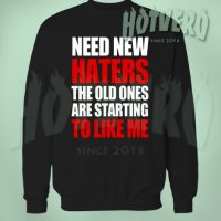 Need New Haters To Like Me Sweatshirt Urban Clothing
