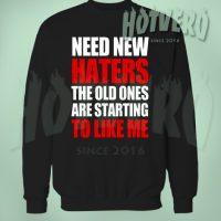 Need New Haters To Like Me Sweatshirt Urban Clothing