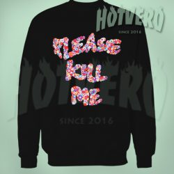 Please Kill Me Floral Urban Sweatshirt Style