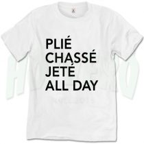 Plie Chasse Jete All Day Meaning T Shirt