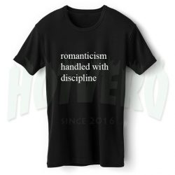 Romanticism Handled With Discipline Meaning T Shirt