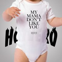 My Mama Don't Like You Cute Baby Onesies
