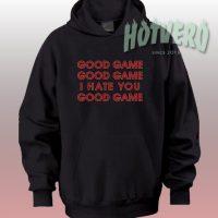 Good Game I Hate You Unisex Hoodie