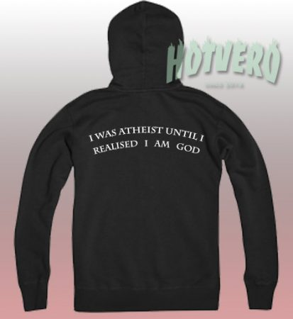 I Was Atheist Until I Realised I Am God Black Hoodie