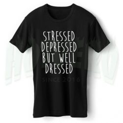 Stressed Depressed But Well Dressed Slogan T Shirt