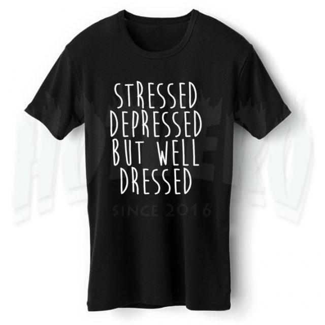 Stressed Depressed But Well Dressed Slogan T Shirt