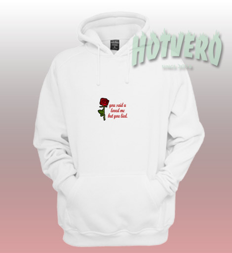 You Said U Love But You Lied Quote Hoodie