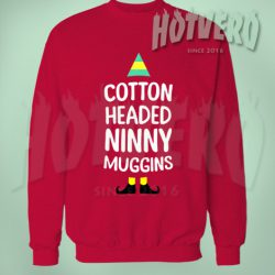 Elf Quote Cotton Headed Ninny Muggins Christmas Sweater