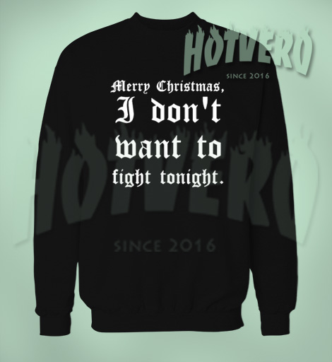 Merry Chirstmas I Don't Want To Fight Tonight Ugly Sweater