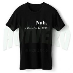 Nah Rosa Parks 1955 Slogan T Shirt