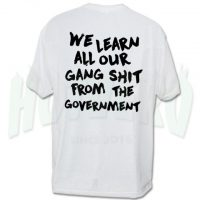 We Learn All Our Gang Shit Government T Shirt Urban Streetwear