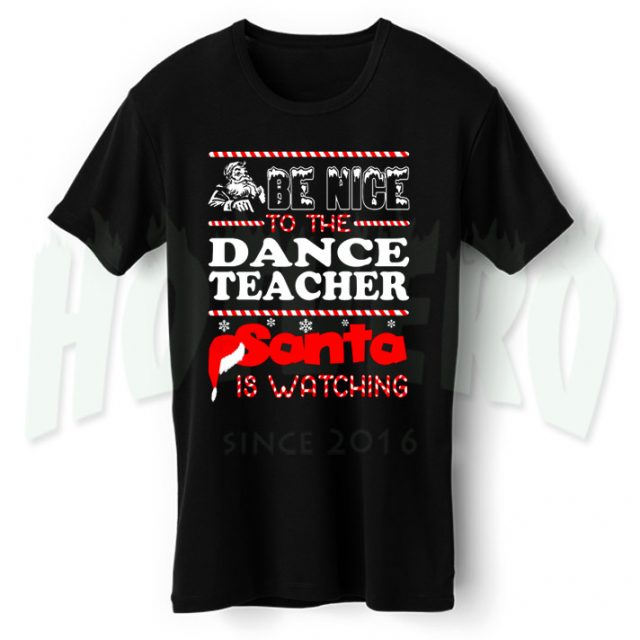 Be Nice Dance Teacher Santa Is Watching Christmas T Shirt