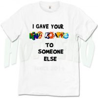 I Gave Your Nickname To Someone Else Slogan T Shirt