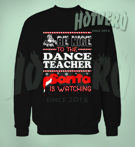 Nice Dance Teacher Santa is Watching Christmas Sweater