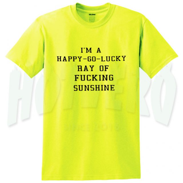 I'm A Happy Go Lucky Ray Of Sunshine Quote T shirt