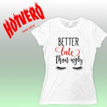 Cheap Better Late Than Ugly Women Urban T Shirt
