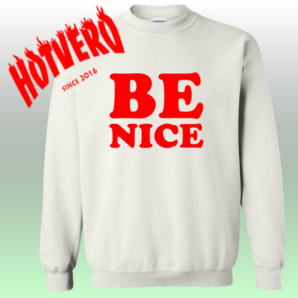 Cute Be Nice Unisex Graphic Sweatshirt