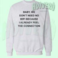 Baby We Don't Need No Wifi Already Connection Sweatshirt