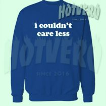Cheap I Couldn't Care Less Quote Sweatshirt