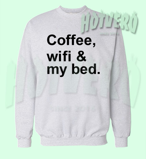 Coffee Wifi And My Bed Daily Quote Sweatshirt
