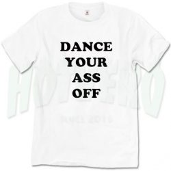 Dance Your Ass Off Cheap Slogan T Shirt