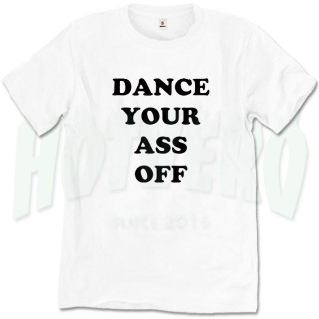 Dance Your Ass Off Cheap Slogan T Shirt