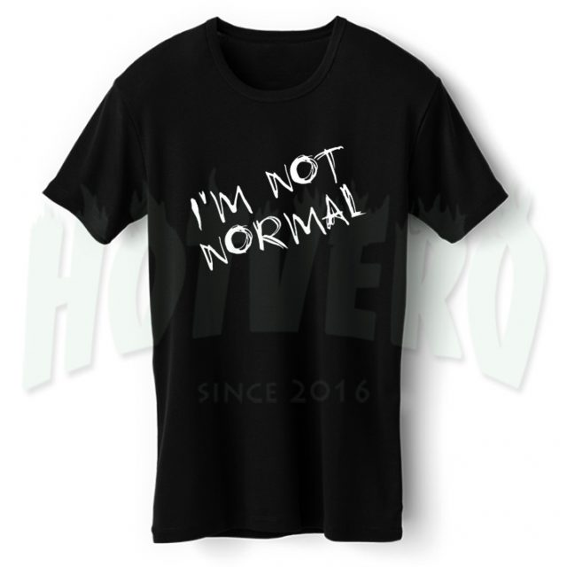 Im Not Normal Cheap Slogan T Shirt