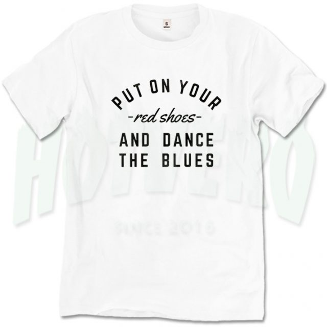 Put On Your Red Shoes Dance The Blues Slogan T Shirt