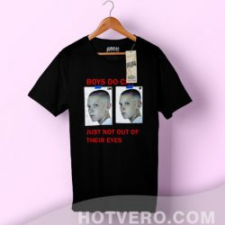 Boys Do Cry Quote T Shirt Just Not Out Of Their Eyes