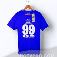Cheap Fortnite Battle Royale 99 Problems Gaming T Shirt