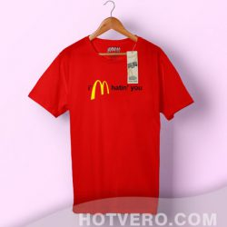 I'm Hatin You Mcdonald Parody T Shirt