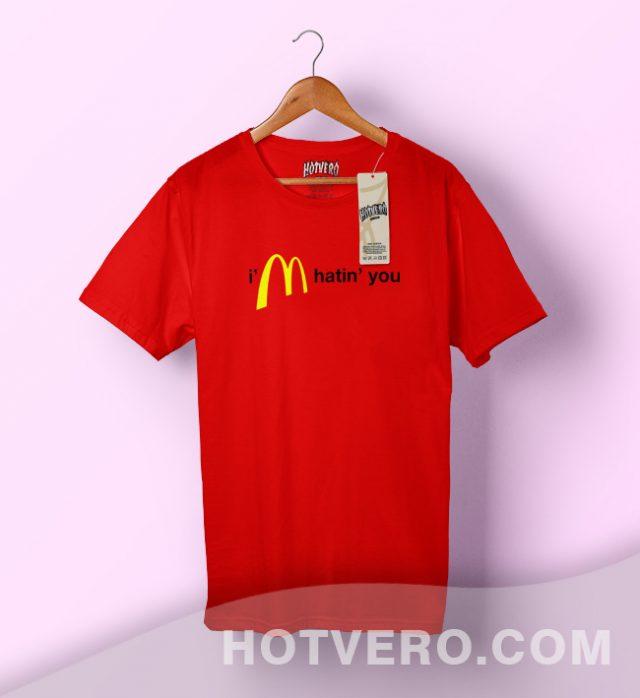 I'm Hatin You Mcdonald Parody T Shirt