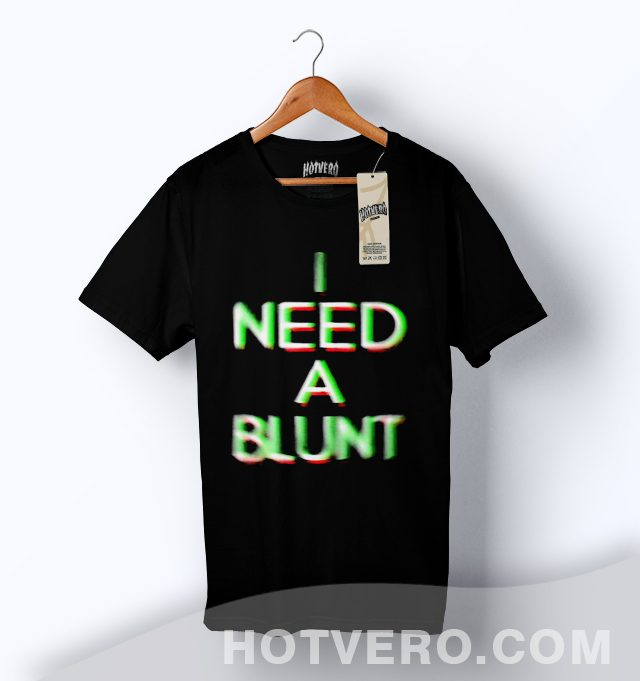 Cheap I Need A Blunt Slogan T Shirt