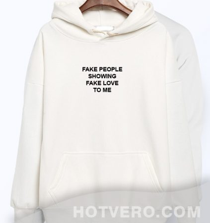 Fake People Showing Fake Love To Me Quote Hoodie